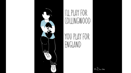 I'LL PLAY FOR COLLINGWOOD AND YOU PLAY FOR ENGLAND