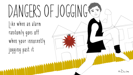 DANGERS OF JOGGING Like when an alarm randomly goes off